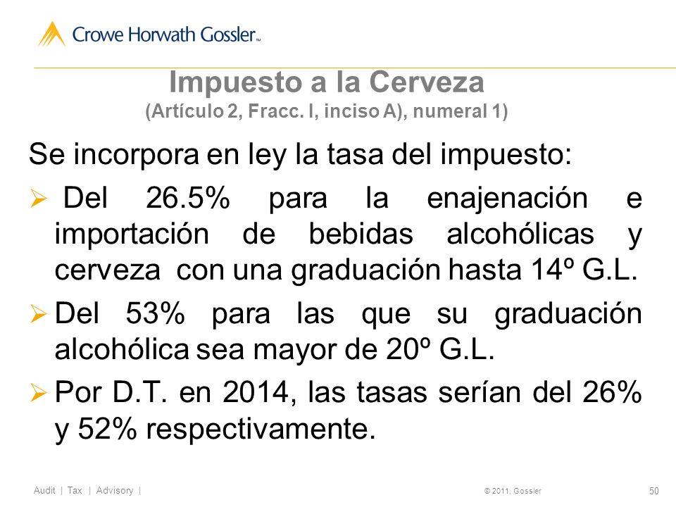 50 Audit | Tax | Advisory | © 2011, Gossler Se incorpora en ley la tasa del impuesto: Del 26.5% para la enajenación e importación de bebidas alcohólicas y cerveza con una graduación hasta 14º G.L.