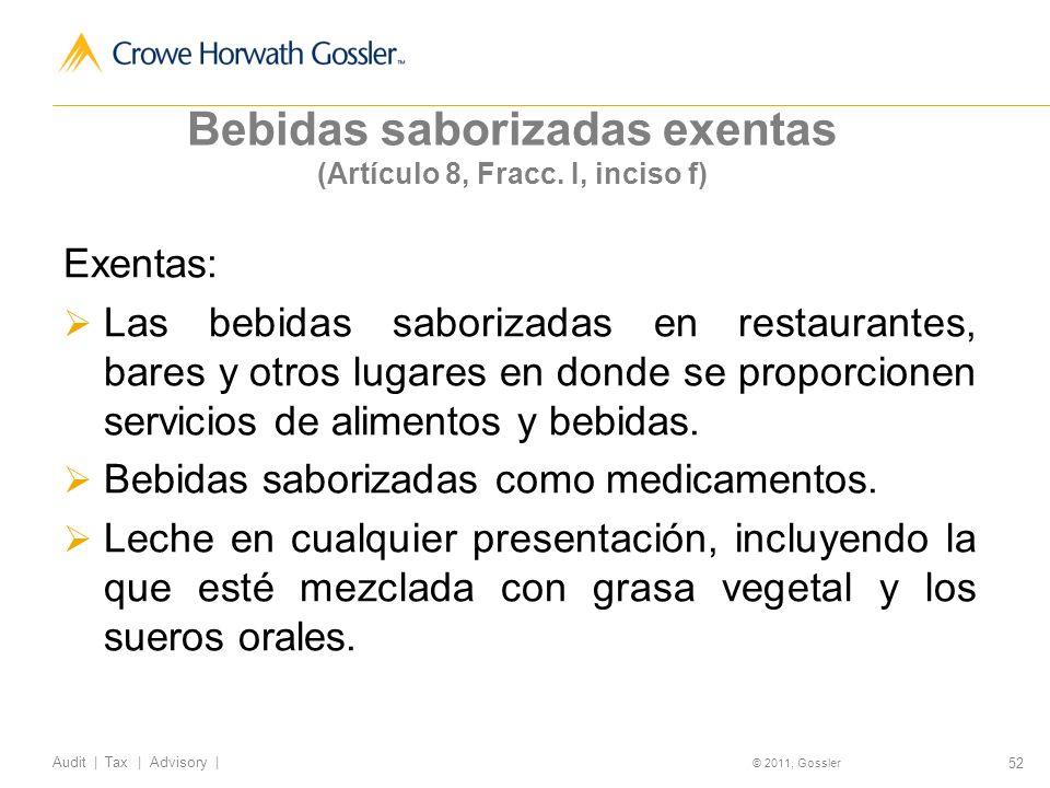 52 Audit | Tax | Advisory | © 2011, Gossler Bebidas saborizadas exentas (Artículo 8, Fracc.