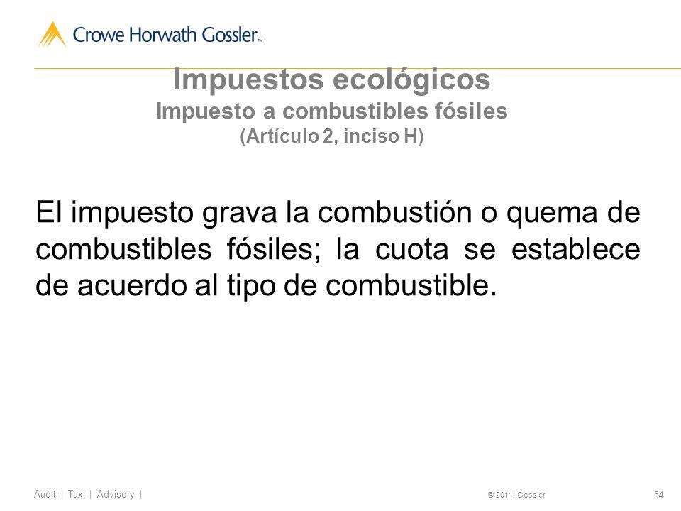 54 Audit | Tax | Advisory | © 2011, Gossler El impuesto grava la combustión o quema de combustibles fósiles; la cuota se establece de acuerdo al tipo de combustible.