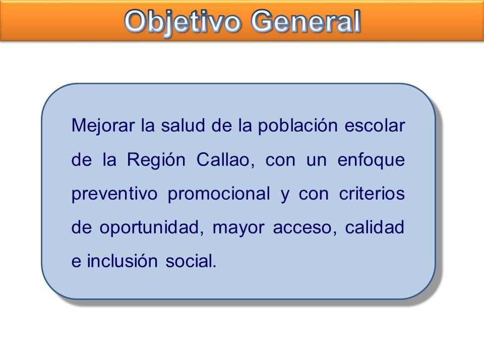 Mejorar la salud de la población escolar de la Región Callao, con un enfoque preventivo promocional y con criterios de oportunidad, mayor acceso, cali