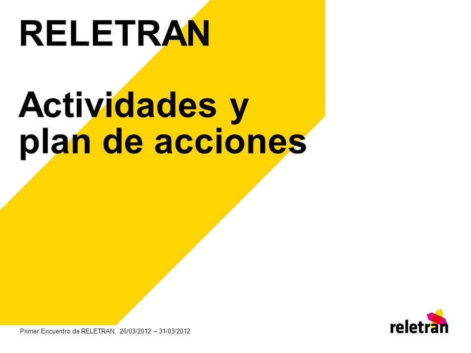 RELETRAN Actividades y plan de acciones Primer Encuentro de RELETRAN, 26/03/2012 – 31/03/2012