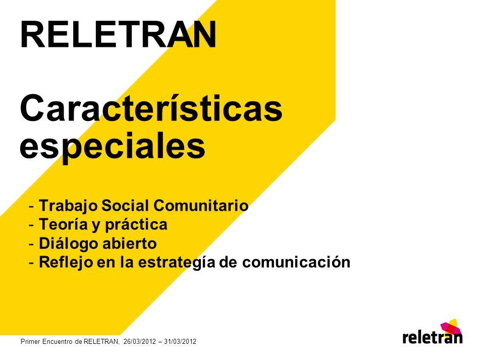 RELETRAN Características especiales - Trabajo Social Comunitario - Teoría y práctica - Diálogo abierto - Reflejo en la estrategía de comunicación Prim