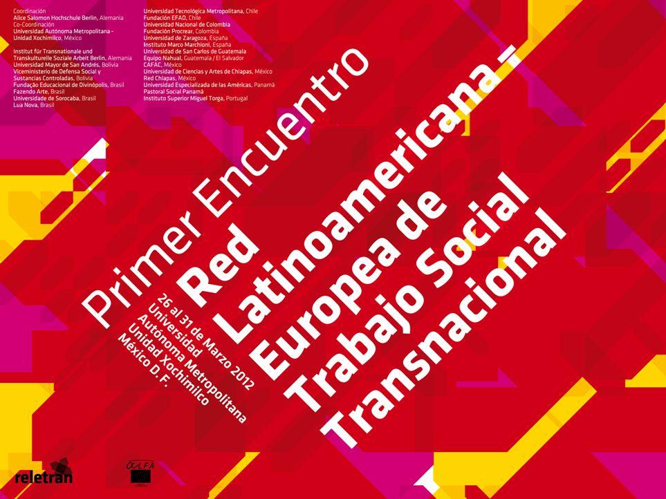 RELETRAN Red Latinoamericana – Europea de Trabajo Social Transnacional Primer Encuentro 26/03/2012 – 31/02/2012 Universidad Autónoma Metropolitana – U