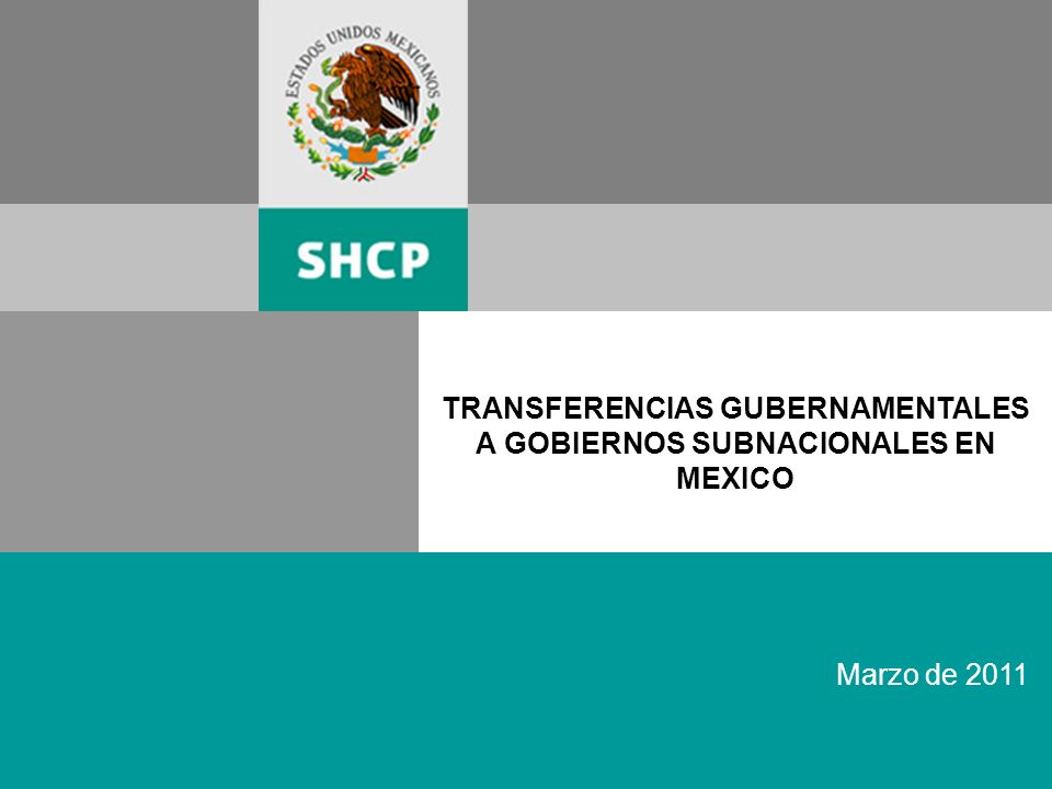 TRANSFERENCIAS GUBERNAMENTALES A GOBIERNOS SUBNACIONALES EN MEXICO Marzo de 2011