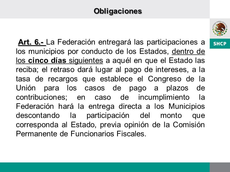 Art. 6.- Art. 6.- La Federación entregará las participaciones a los municipios por conducto de los Estados, dentro de los cinco días siguientes a aqué