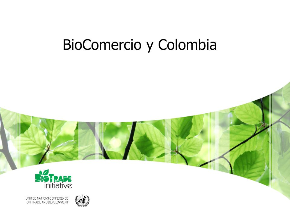UNITED NATIONS CONFERENCE ON TRADE AND DEVELOPMENT BioComercio y Colombia