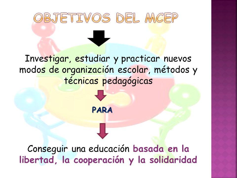 Investigar, estudiar y practicar nuevos modos de organización escolar, métodos y técnicas pedagógicas PARA PARA Conseguir una educación basada en la l
