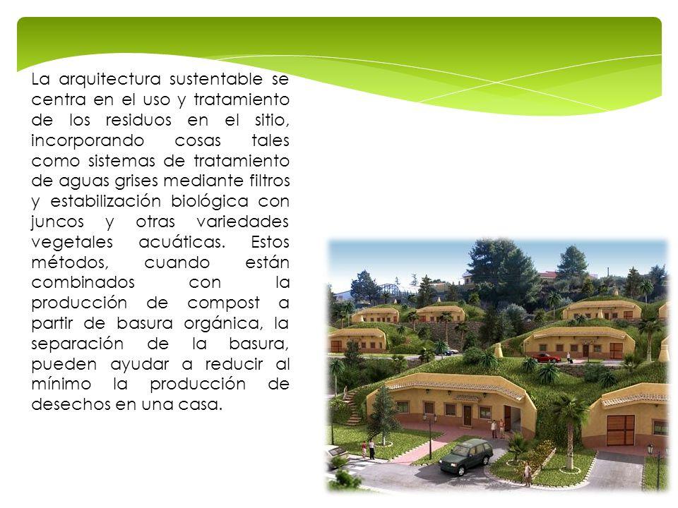La arquitectura sustentable se centra en el uso y tratamiento de los residuos en el sitio, incorporando cosas tales como sistemas de tratamiento de ag