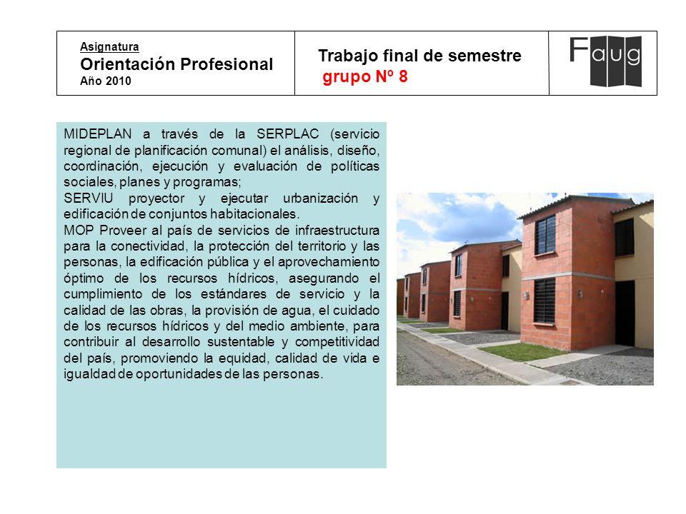 Asignatura Orientación Profesional Año 2010 Trabajo final de semestre grupo Nº 8 MIDEPLAN a través de la SERPLAC (servicio regional de planificación c