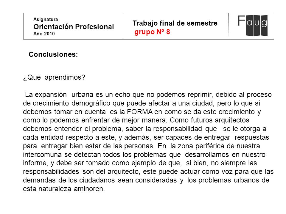 Asignatura Orientación Profesional Año 2010 Trabajo final de semestre grupo Nº 8 Conclusiones: ¿Que aprendimos? La expansión urbana es un echo que no