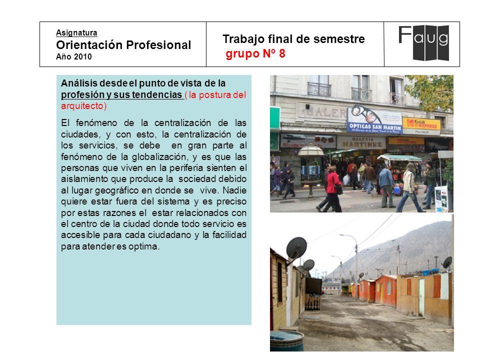 Asignatura Orientación Profesional Año 2010 Trabajo final de semestre grupo Nº 8 Análisis desde el punto de vista de la profesión y sus tendencias ( l