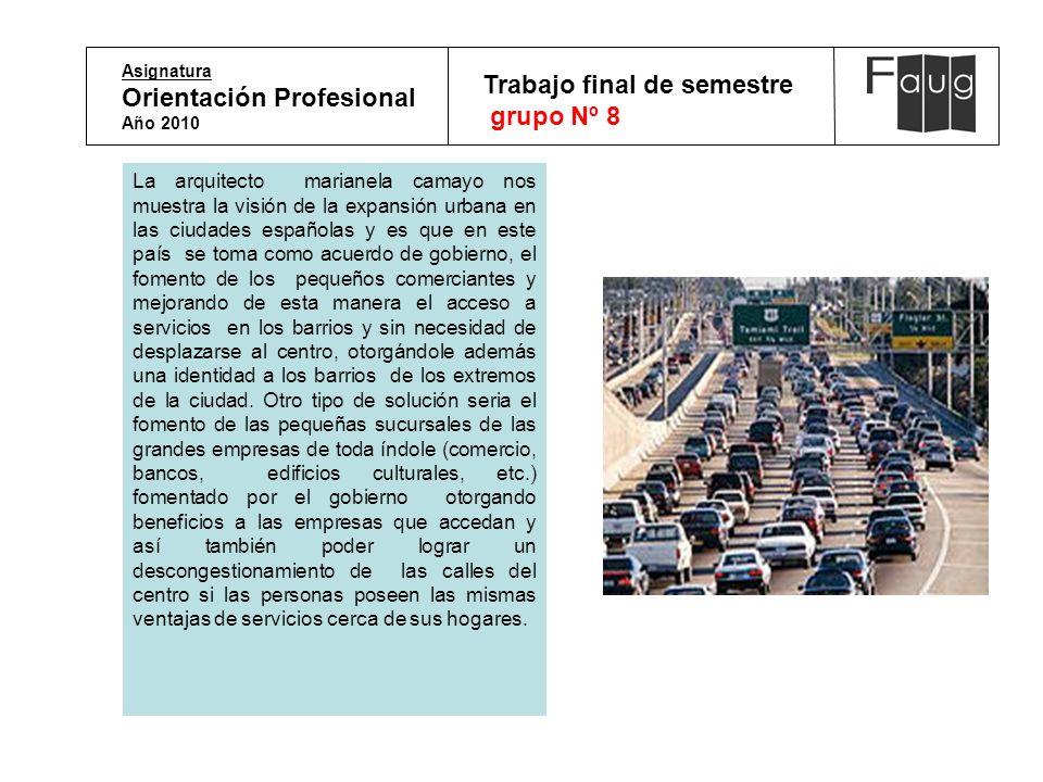 Asignatura Orientación Profesional Año 2010 Trabajo final de semestre grupo Nº 8 La arquitecto marianela camayo nos muestra la visión de la expansión
