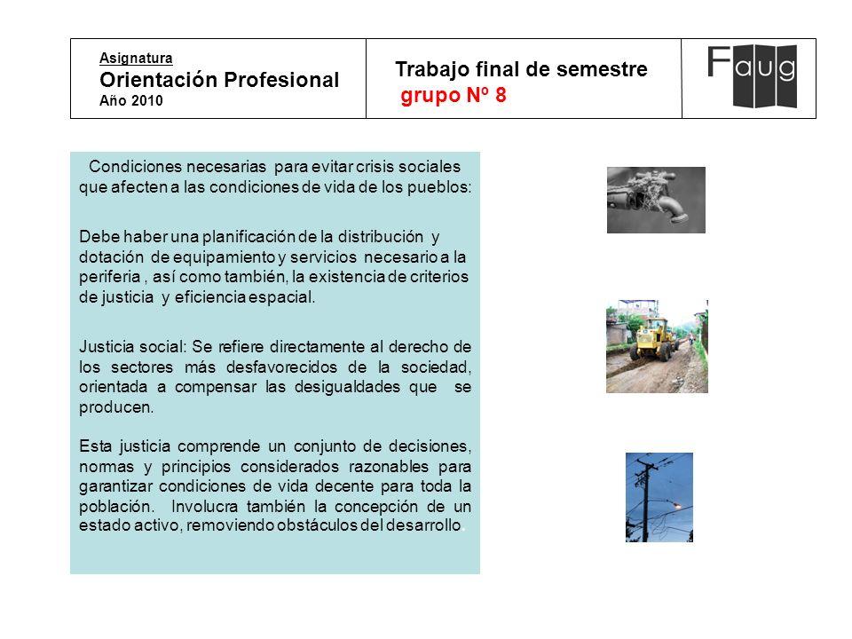 Asignatura Orientación Profesional Año 2010 Trabajo final de semestre grupo Nº 8 Condiciones necesarias para evitar crisis sociales que afecten a las