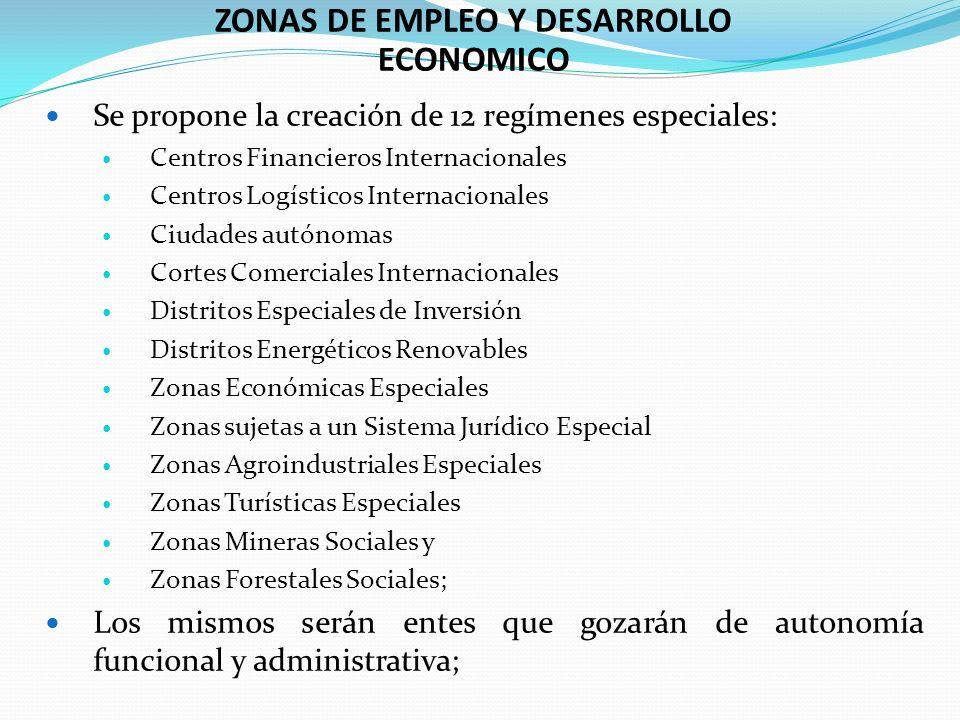 Se propone la creación de 12 regímenes especiales: Centros Financieros Internacionales Centros Logísticos Internacionales Ciudades autónomas Cortes Co