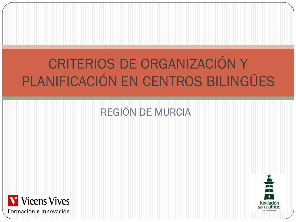 REGIÓN DE MURCIA CRITERIOS DE ORGANIZACIÓN Y PLANIFICACIÓN EN CENTROS BILINGÜES