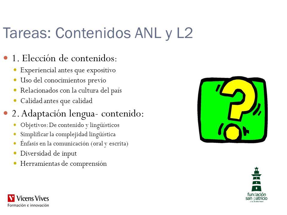 Tareas: Contenidos ANL y L2 1. Elección de contenidos : Experiencial antes que expositivo Uso del conocimientos previo Relacionados con la cultura del