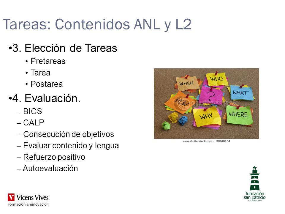 Tareas: Contenidos ANL y L2 3. Elección de Tareas Pretareas Tarea Postarea 4. Evaluación. – BICS – CALP – Consecución de objetivos – Evaluar contenido