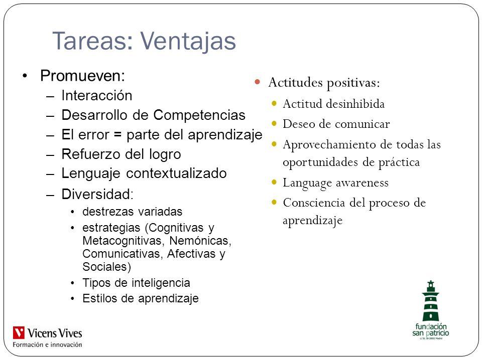 Tareas: Ventajas Actitudes positivas: Actitud desinhibida Deseo de comunicar Aprovechamiento de todas las oportunidades de práctica Language awareness