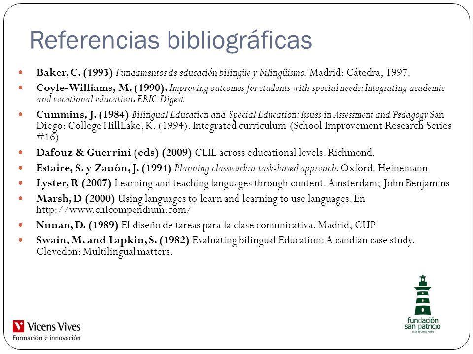 Referencias bibliográficas Baker, C. (1993) Fundamentos de educación bilingüe y bilingüismo. Madrid: Cátedra, 1997. Coyle-Williams, M. (1990). Improvi