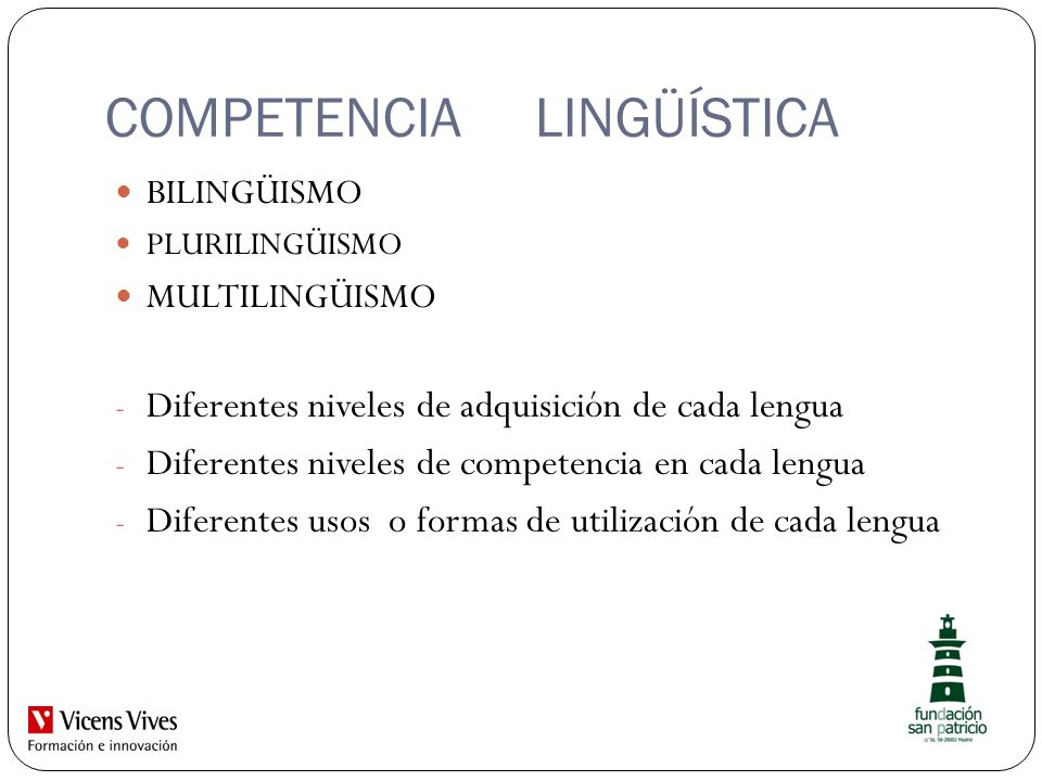 COMPETENCIA LINGÜÍSTICA BILINGÜISMO PLURILINGÜISMO MULTILINGÜISMO - Diferentes niveles de adquisición de cada lengua - Diferentes niveles de competenc