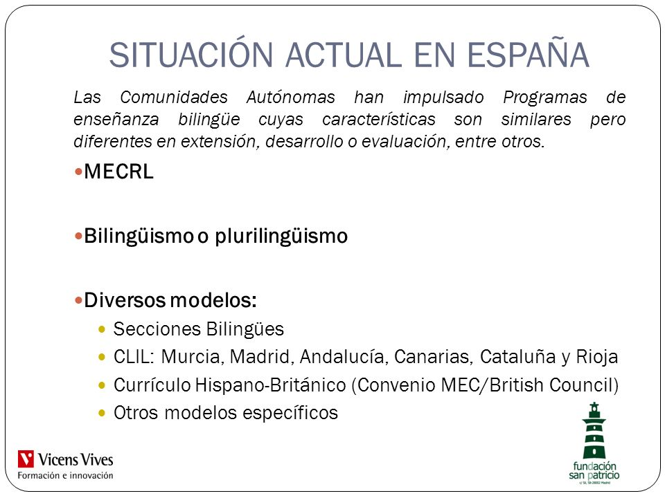 SITUACIÓN ACTUAL EN ESPAÑA Las Comunidades Autónomas han impulsado Programas de enseñanza bilingüe cuyas características son similares pero diferentes