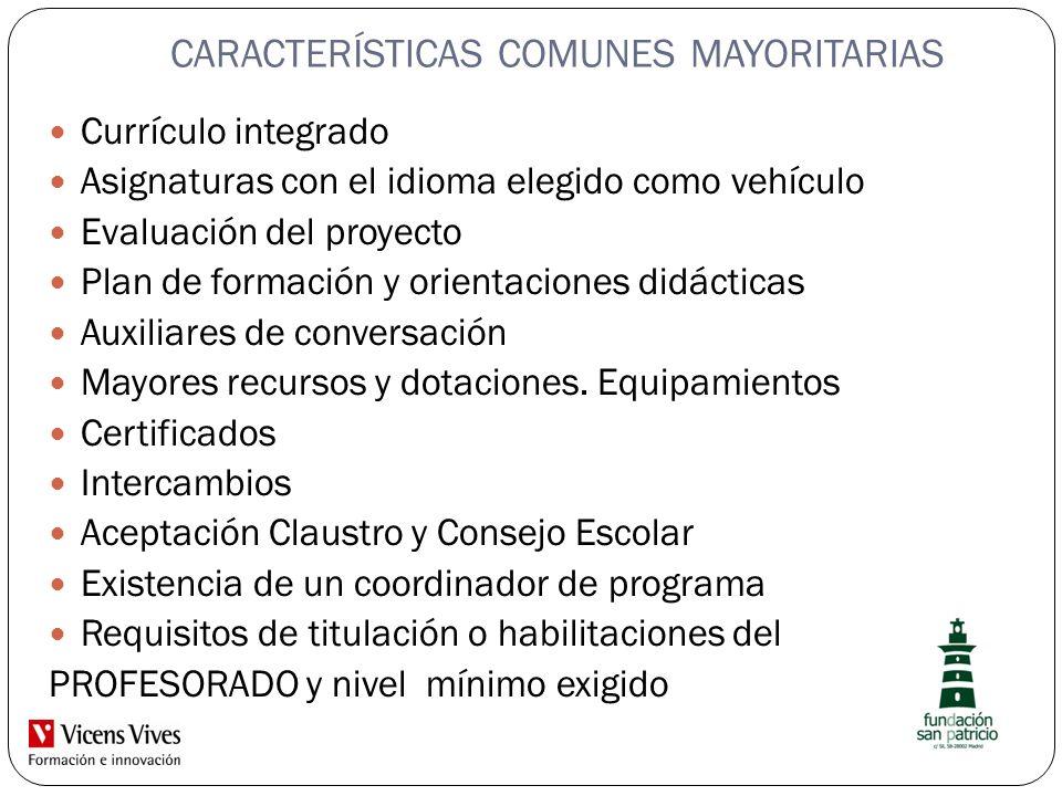 CARACTERÍSTICAS COMUNES MAYORITARIAS Currículo integrado Asignaturas con el idioma elegido como vehículo Evaluación del proyecto Plan de formación y o