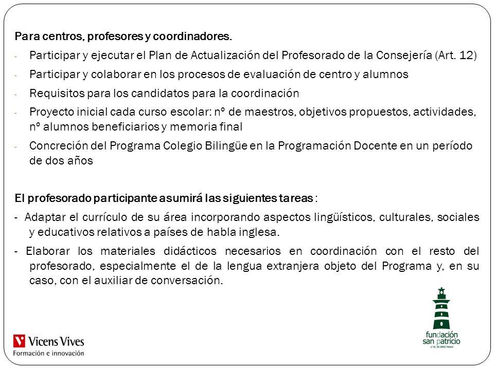 Para centros, profesores y coordinadores. - Participar y ejecutar el Plan de Actualización del Profesorado de la Consejería (Art. 12) - Participar y c