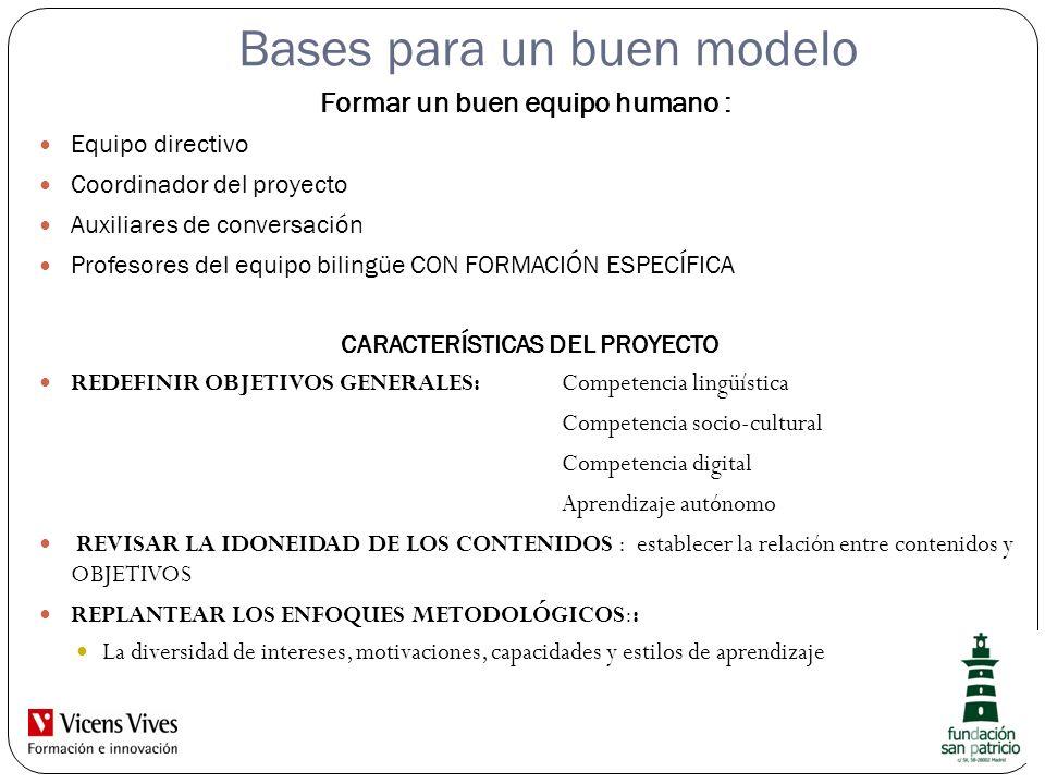 Bases para un buen modelo Formar un buen equipo humano : Equipo directivo Coordinador del proyecto Auxiliares de conversación Profesores del equipo bi