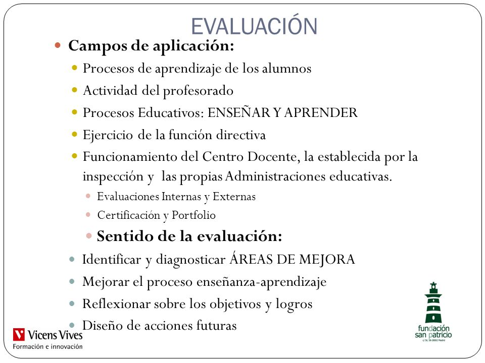 EVALUACIÓN Campos de aplicación: Procesos de aprendizaje de los alumnos Actividad del profesorado Procesos Educativos: ENSEÑAR Y APRENDER Ejercicio de