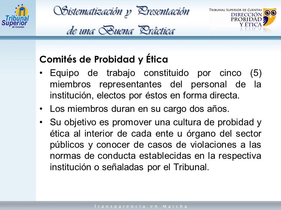 Comités de Probidad y Ética Equipo de trabajo constituido por cinco (5) miembros representantes del personal de la institución, electos por éstos en forma directa.
