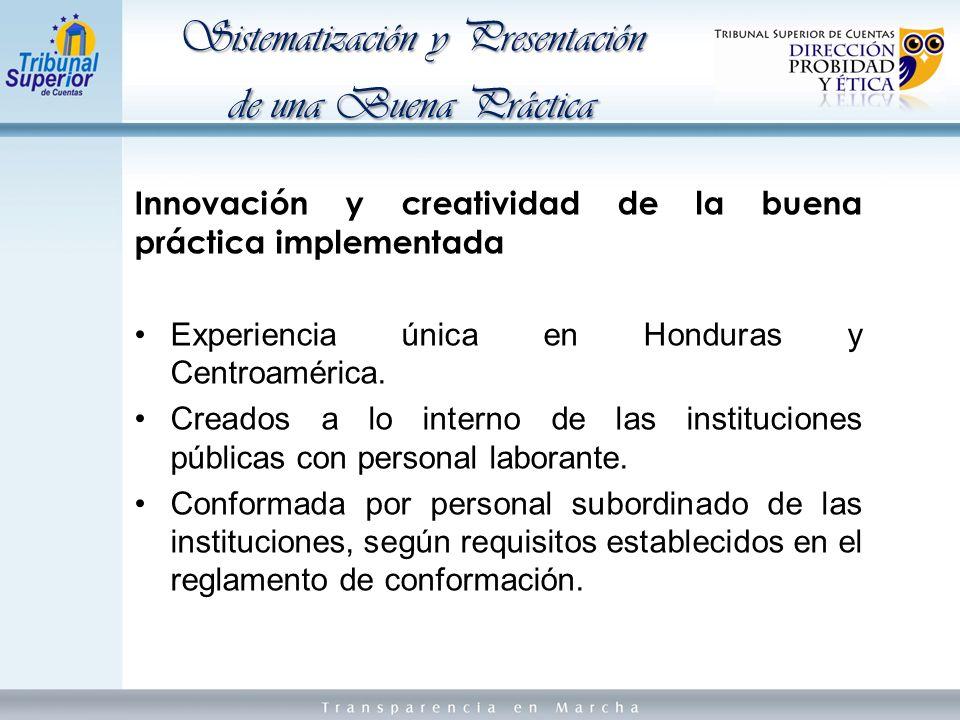Innovación y creatividad de la buena práctica implementada Experiencia única en Honduras y Centroamérica.
