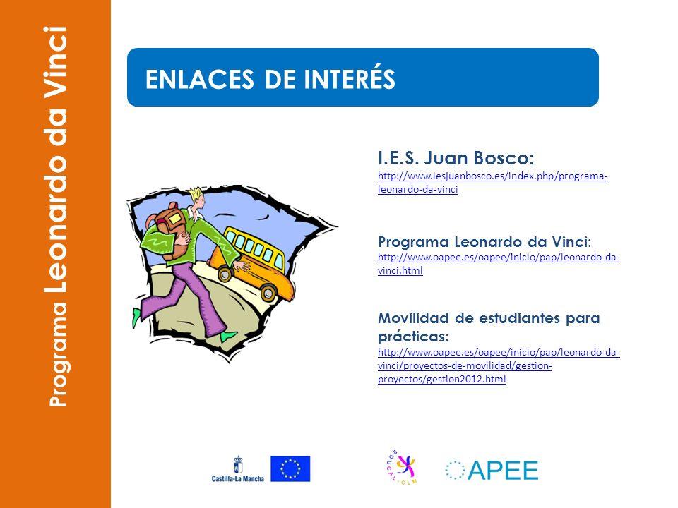 Programa Leonardo da Vinci I.E.S. Juan Bosco: http://www.iesjuanbosco.es/index.php/programa- leonardo-da-vinci http://www.iesjuanbosco.es/index.php/pr