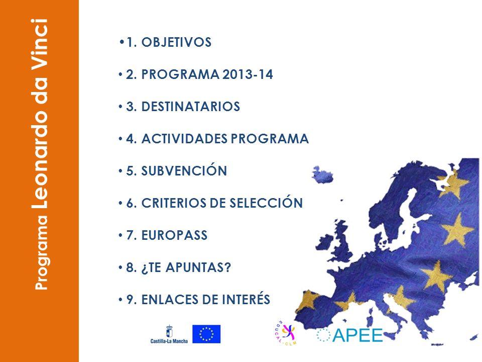 Programa Leonardo da Vinci 1. OBJETIVOS 2. PROGRAMA 2013-14 3. DESTINATARIOS 4. ACTIVIDADES PROGRAMA 5. SUBVENCIÓN 6. CRITERIOS DE SELECCIÓN 7. EUROPA