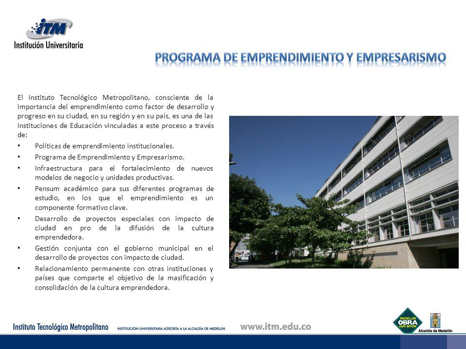 El Instituto Tecnológico Metropolitano, consciente de la importancia del emprendimiento como factor de desarrollo y progreso en su ciudad, en su regió