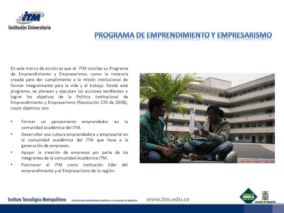 En este marco de acción es que el ITM concibe su Programa de Emprendimiento y Empresarismo, como la instancia creada para dar cumplimiento a la misión