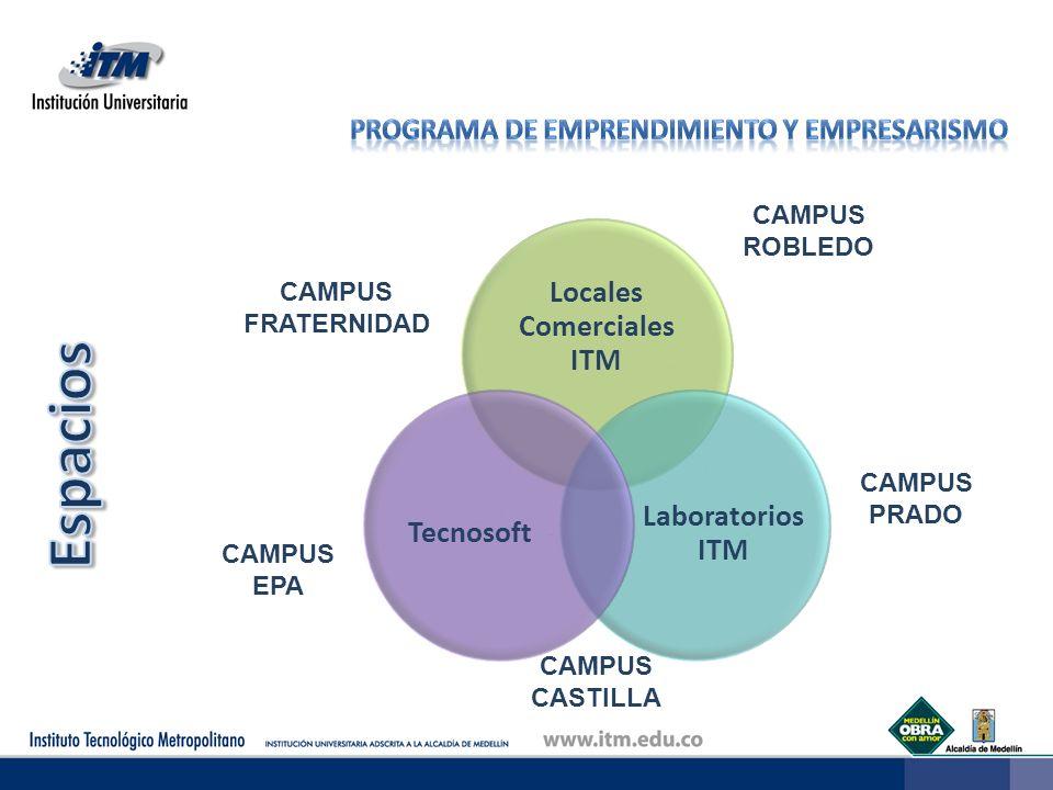 Locales Comerciales ITM Laboratorios ITM Tecnosoft CAMPUS ROBLEDO CAMPUS FRATERNIDAD CAMPUS EPA CAMPUS PRADO CAMPUS CASTILLA
