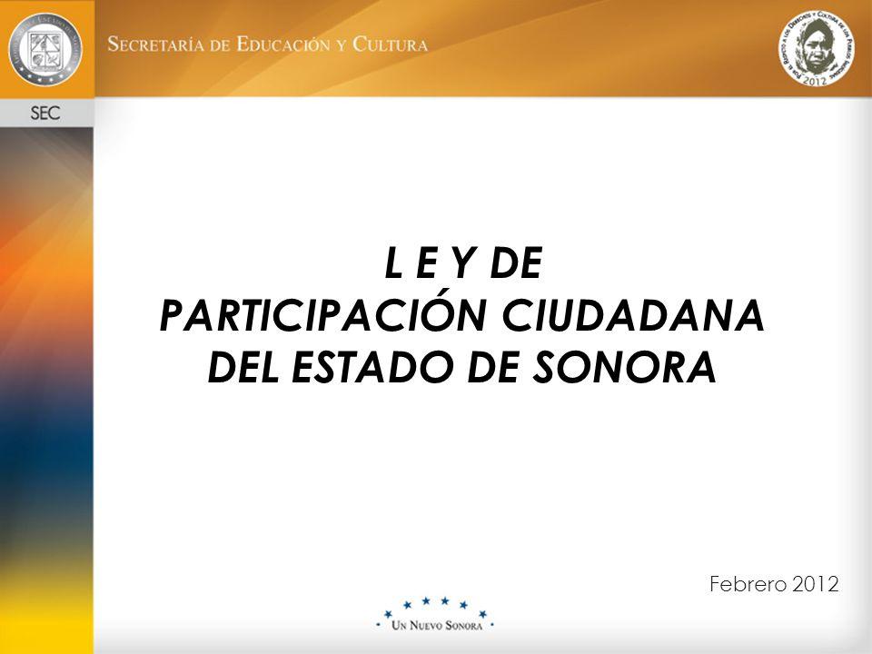 Febrero 2012 L E Y DE PARTICIPACIÓN CIUDADANA DEL ESTADO DE SONORA