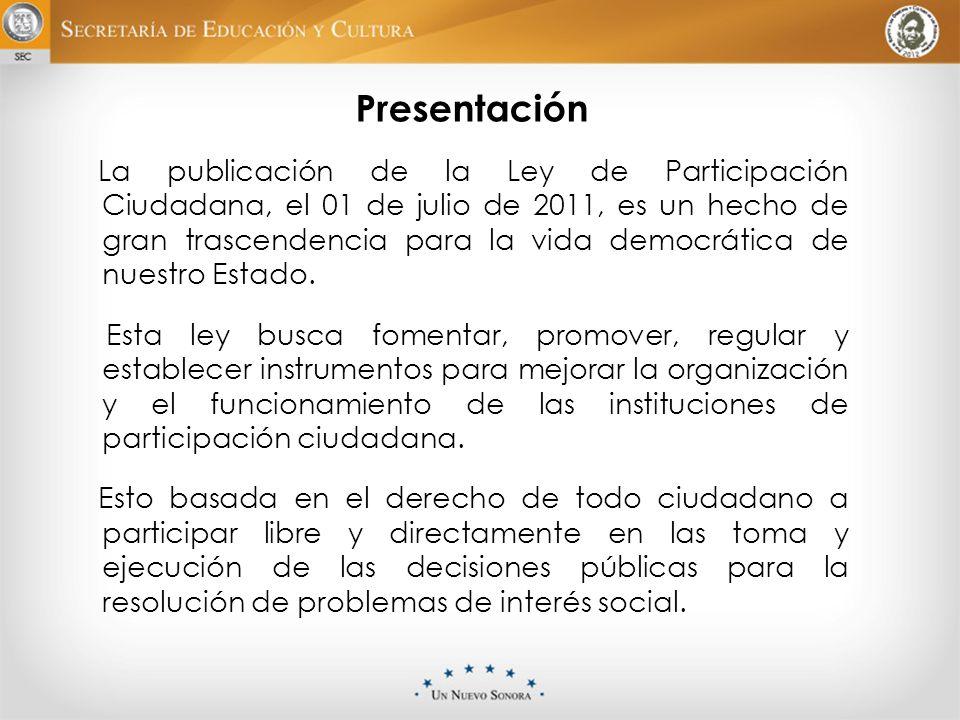 Presentación La publicación de la Ley de Participación Ciudadana, el 01 de julio de 2011, es un hecho de gran trascendencia para la vida democrática d
