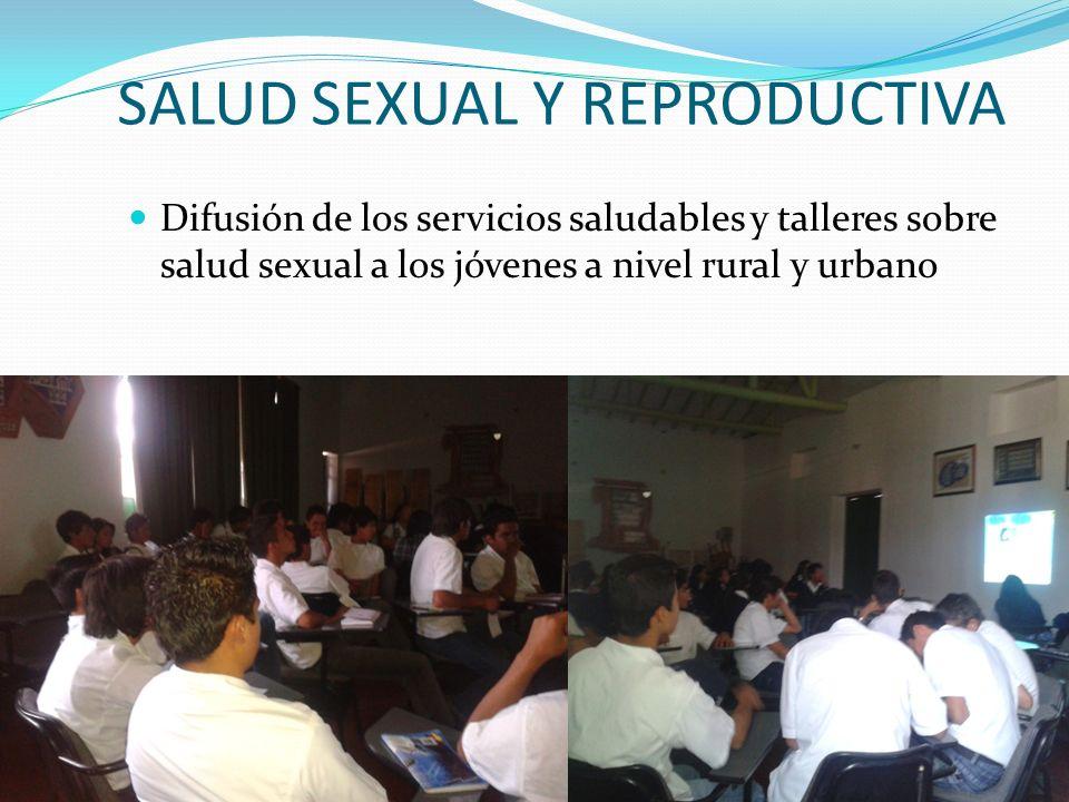 SALUD SEXUAL Y REPRODUCTIVA Difusión de los servicios saludables y talleres sobre salud sexual a los jóvenes a nivel rural y urbano