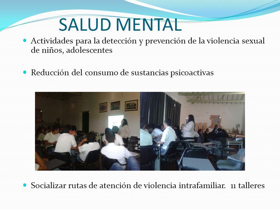 SALUD MENTAL Actividades para la detección y prevención de la violencia sexual de niños, adolescentes Reducción del consumo de sustancias psicoactivas
