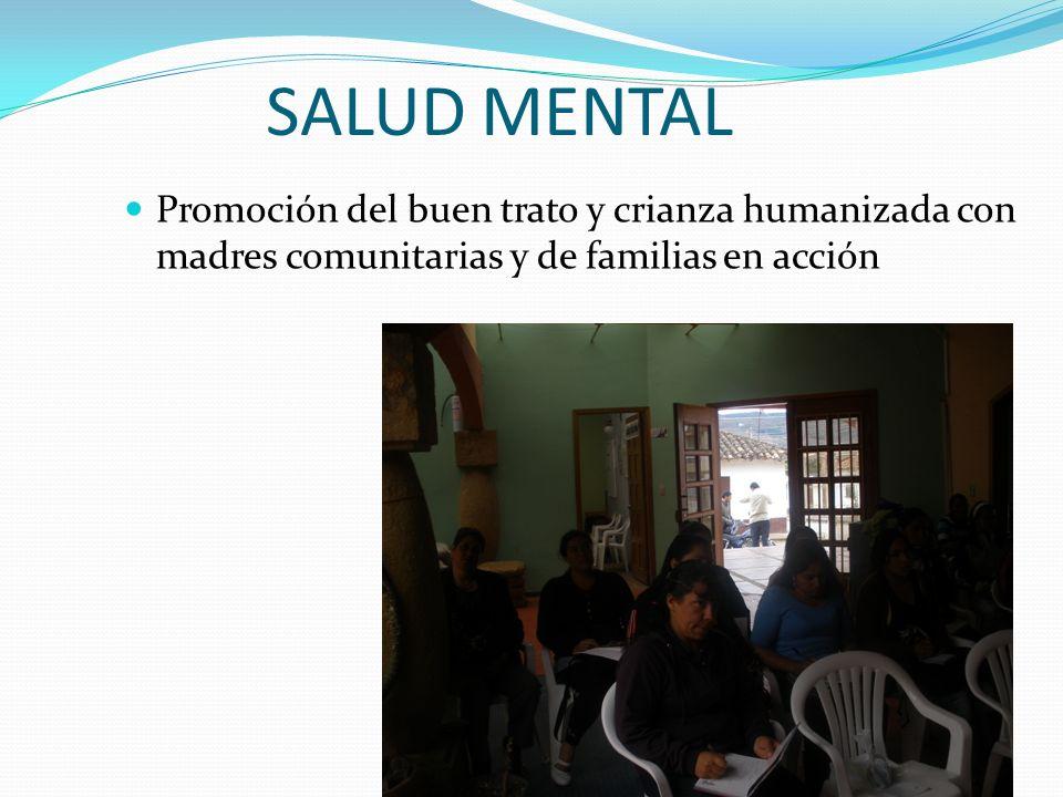 SALUD MENTAL Promoción del buen trato y crianza humanizada con madres comunitarias y de familias en acción
