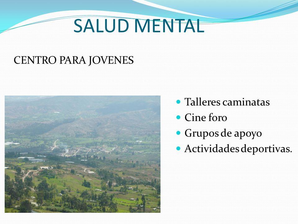 SALUD MENTAL Talleres caminatas Cine foro Grupos de apoyo Actividades deportivas. CENTRO PARA JOVENES