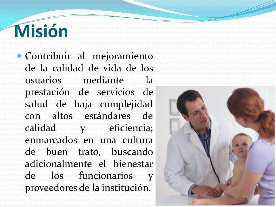 Misión Contribuir al mejoramiento de la calidad de vida de los usuarios mediante la prestación de servicios de salud de baja complejidad con altos est