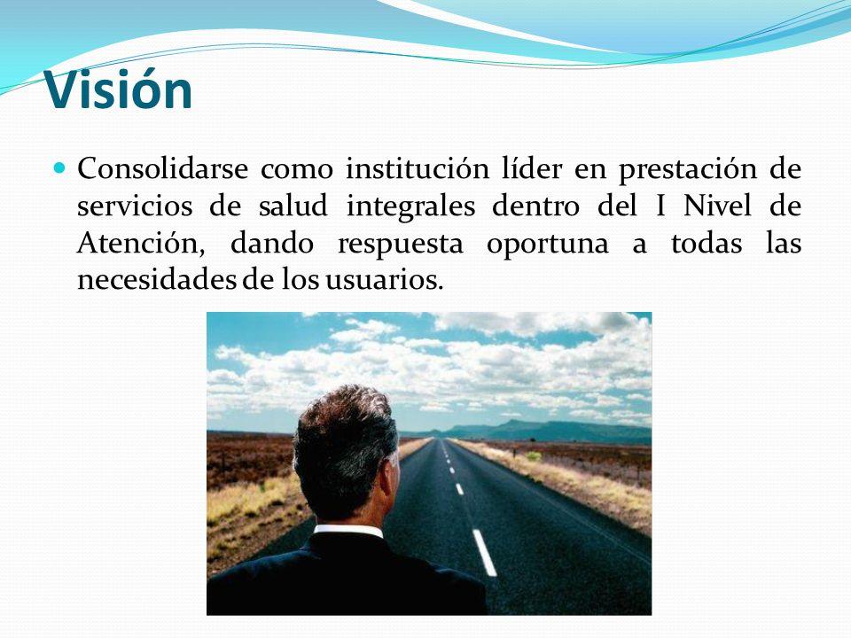 Visión Consolidarse como institución líder en prestación de servicios de salud integrales dentro del I Nivel de Atención, dando respuesta oportuna a t