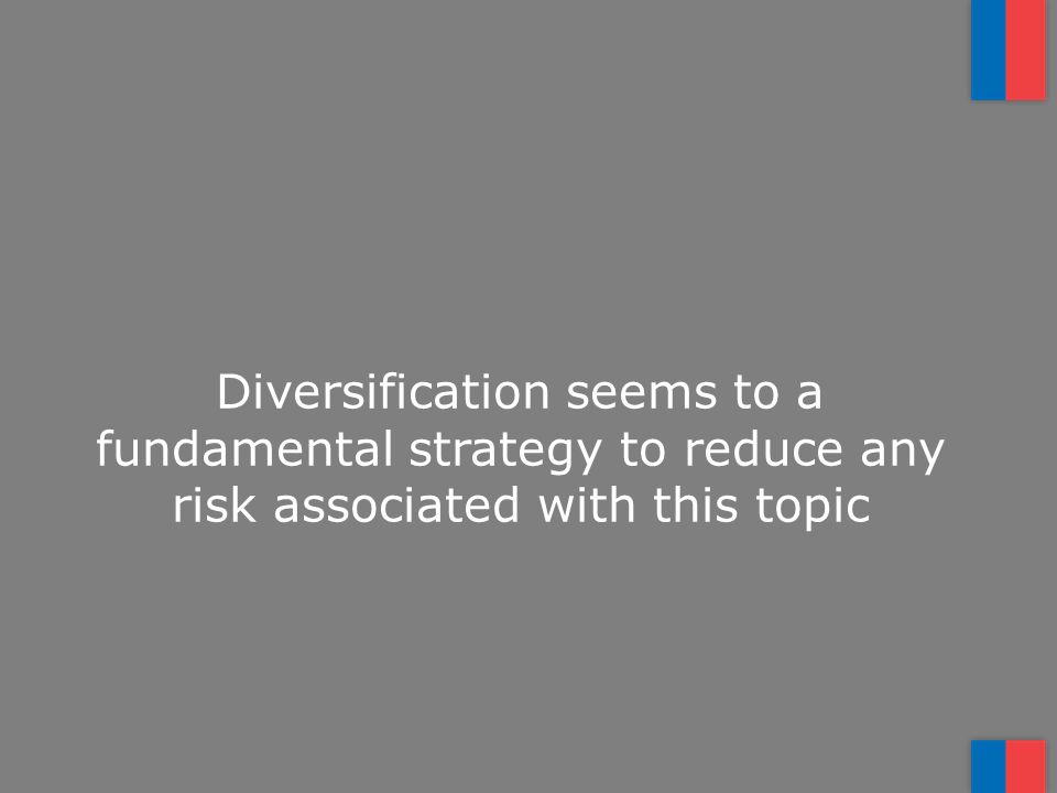 Diversification seems to a fundamental strategy to reduce any risk associated with this topic