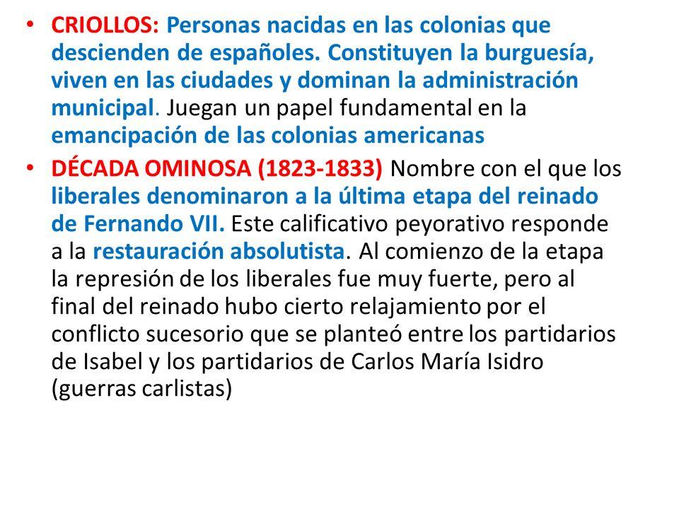 CRIOLLOS: Personas nacidas en las colonias que descienden de españoles. Constituyen la burguesía, viven en las ciudades y dominan la administración mu