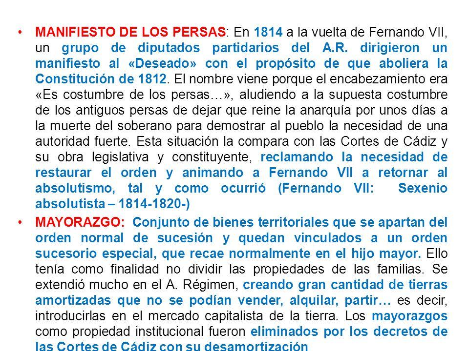 MANIFIESTO DE LOS PERSAS: En 1814 a la vuelta de Fernando VII, un grupo de diputados partidarios del A.R. dirigieron un manifiesto al «Deseado» con el