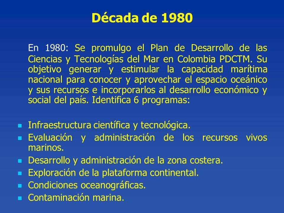 En 1980: Se promulgo el Plan de Desarrollo de las Ciencias y Tecnologías del Mar en Colombia PDCTM. Su objetivo generar y estimular la capacidad marít