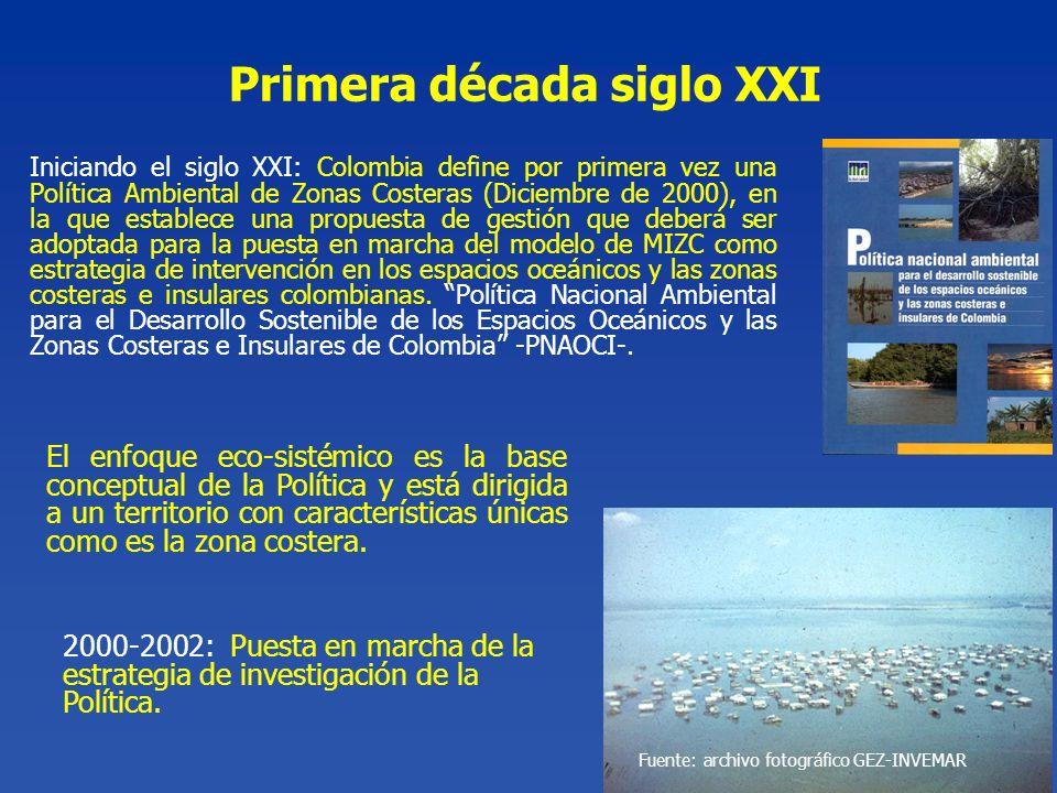 Primera década siglo XXI Iniciando el siglo XXI: Colombia define por primera vez una Política Ambiental de Zonas Costeras (Diciembre de 2000), en la q