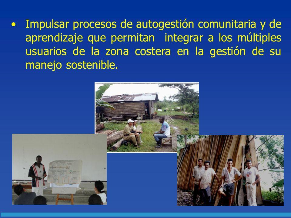 Impulsar procesos de autogestión comunitaria y de aprendizaje que permitan integrar a los múltiples usuarios de la zona costera en la gestión de su ma